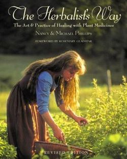 The Herbalist's Way: The Art and Practice of Healing with Plant Medicines by Nancy and Michael Phillips -- click for excerpts