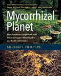 Mycorrhizal Planet: How Fungi and Plants Work Together by Michael Phillips -- click for book summary.